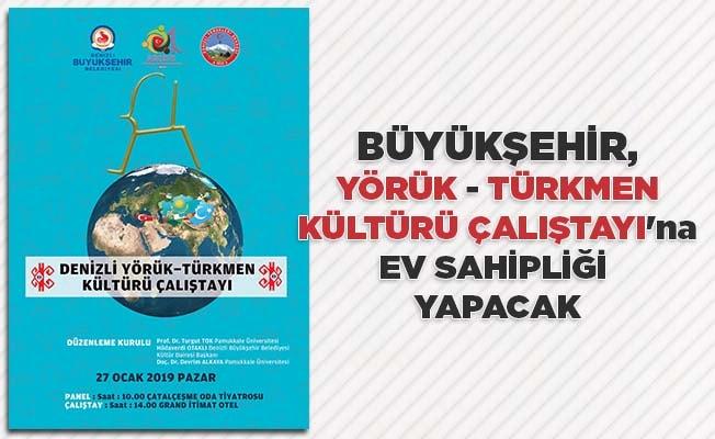 Büyükşehir, Yörük-Türkmen Kültürü Çalıştayı'na ev sahipliği yapacak