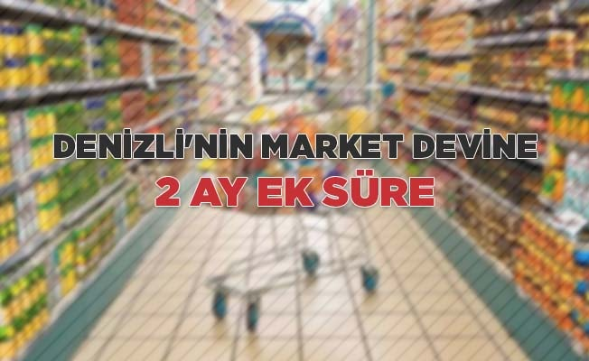 Denzll'nin market devine 2 ay ek süre