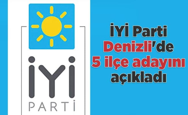 İYİ Parti Denizli'de 5 ilçe adayını açıkladı