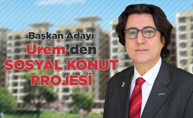 Başkan Adayı Urem'den sosyal konut projesi