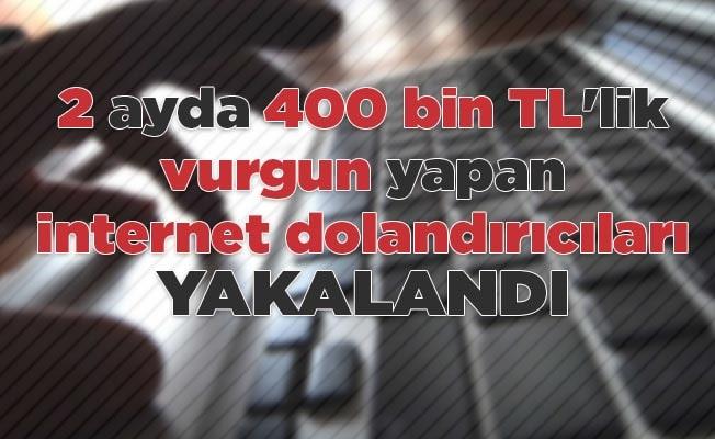 2 ayda 400 bin TL'lik vurgun yapan internet dolandırıcıları yakalandı