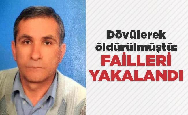 Dövülerek öldürülmüştü: Failleri yakalandı