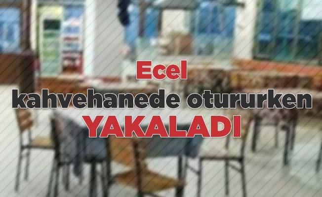 Ecel kahvehanede otururken yakaladı