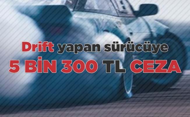 Drift yapan sürücüye 5 bin 300 TL ceza