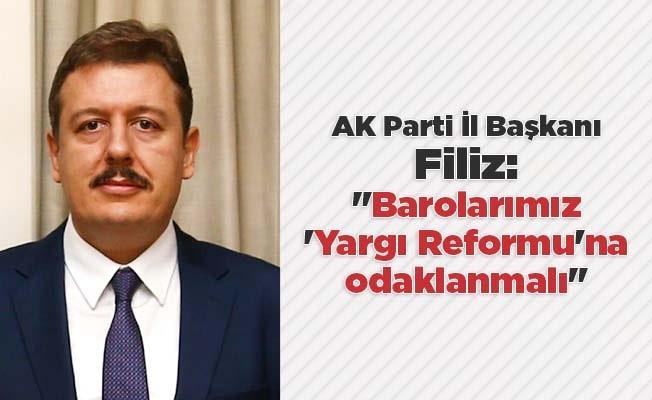"""Filiz: """"Barolarımız 'Yargı Reformu'na odaklanmalı"""""""
