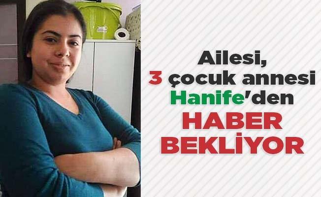 Ailesi, 3 çocuk annesi Hanife'den haber bekliyor