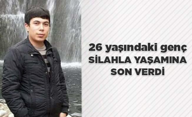 26 yaşındaki genç silahla yaşamına son verdi