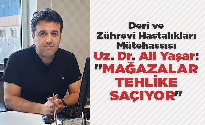 """Uz. Dr. Yaşar: """"Mağazalar tehlike saçıyor"""""""