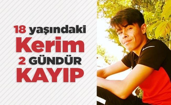 18 yaşındaki Kerim 2 gündür kayıp