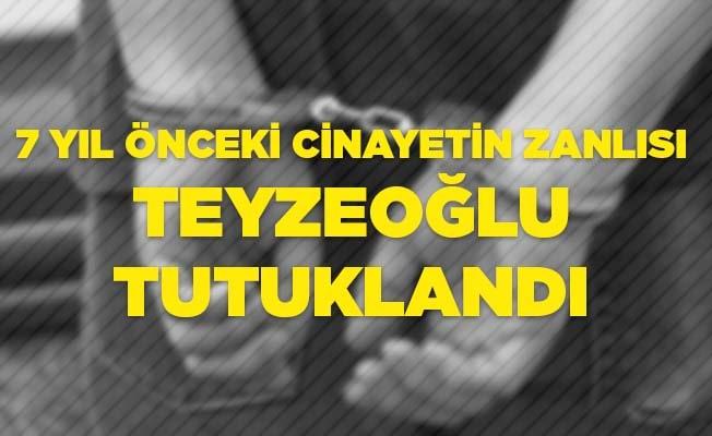 7 yıl önceki cinayetin zanlısı teyzeoğlu tutuklandı