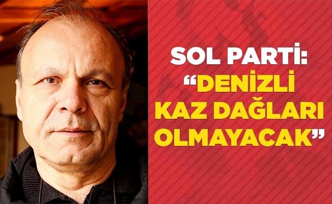 """Sol Parti: """"Denizli Kaz Dağları olmayacak"""""""