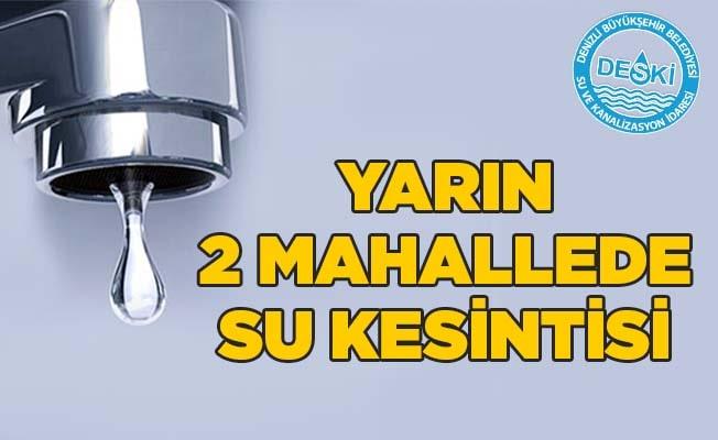 Yarın 2 mahallede su kesintisi yapılacak