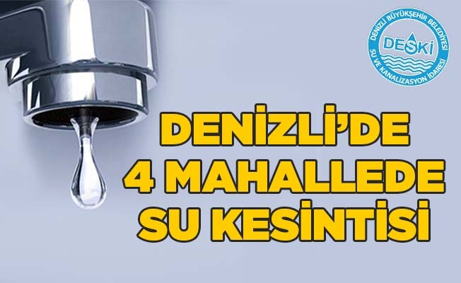 Denizli'de 4 mahallede su kesintisi
