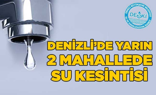 Denizli'de yarın 2 mahallede su kesintisi