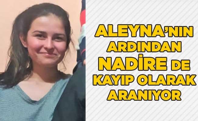 Aleyna'nın ardından Nadire de kayıp olarak aranıyor
