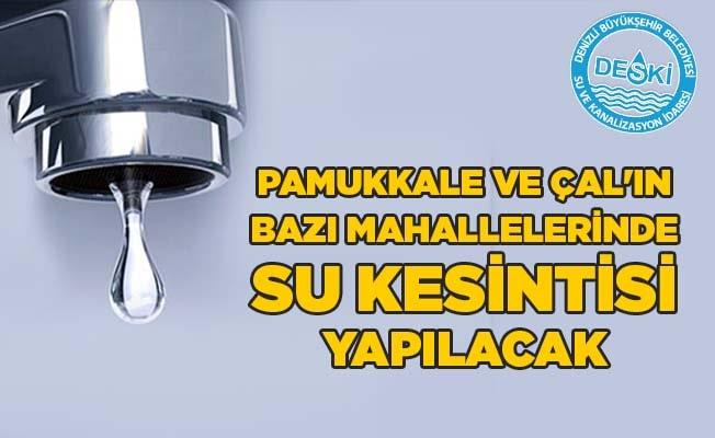 Pamukkale ve Çal'ın bazı mahallelerinde su kesintisi yapılacak