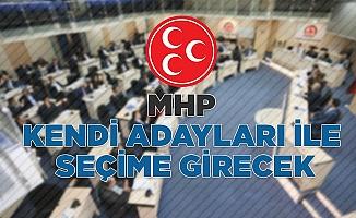 MHP kendi adayları ile seçime girecek