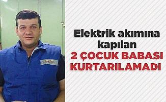 Elektrik akımına kapılan adam kurtarılamadı