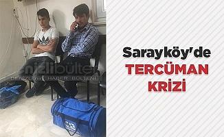 Sarayköy'de tercüman krizi