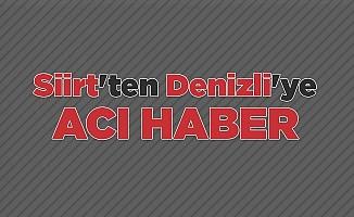 Siirt'ten Denizli'ye acı haber