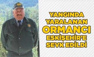 Yangında yaralanan ormancı Eskişehir'e sevk edildi
