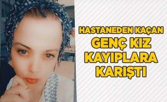 Hastaneden kaçan genç kız kayıplara karıştı