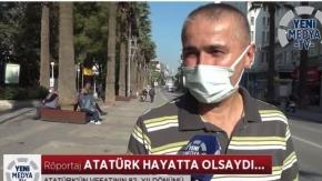 Atatürk hayatta olsaydı...